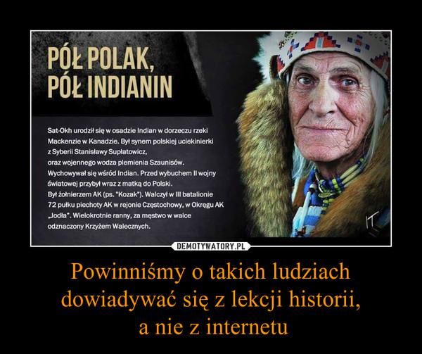 Powinniśmy o takich ludziach dowiadywać się z lekcji historii, a nie z internetu –