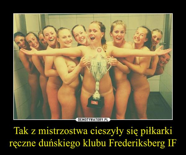 Tak z mistrzostwa cieszyły się piłkarki ręczne duńskiego klubu Frederiksberg IF –