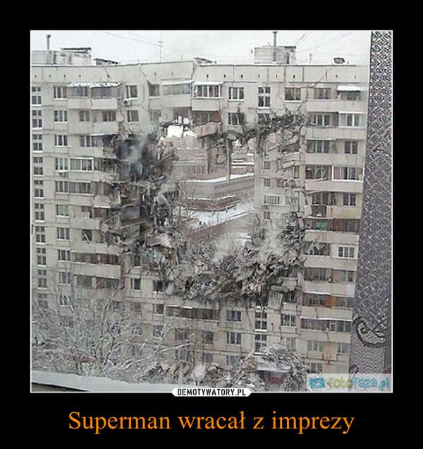 Superman wracał z imprezy –