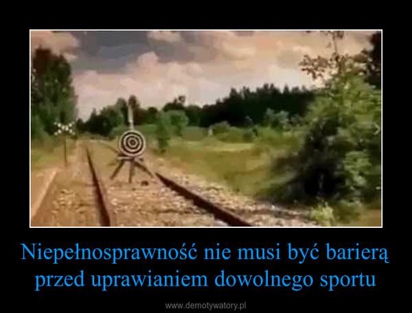 Niepełnosprawność nie musi być barierą przed uprawianiem dowolnego sportu –