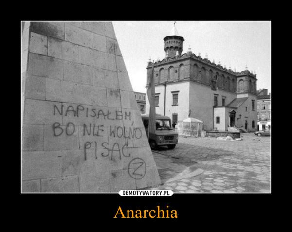 Anarchia –  Napisałem bo nie wolno pisać