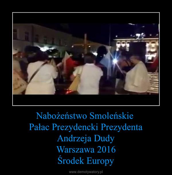 Nabożeństwo Smoleńskie Pałac Prezydencki PrezydentaAndrzeja DudyWarszawa 2016Środek Europy –
