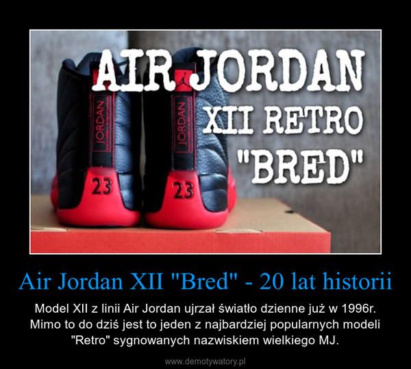 """Air Jordan XII """"Bred"""" - 20 lat historii – Model XII z linii Air Jordan ujrzał światło dzienne już w 1996r. Mimo to do dziś jest to jeden z najbardziej popularnych modeli """"Retro"""" sygnowanych nazwiskiem wielkiego MJ."""