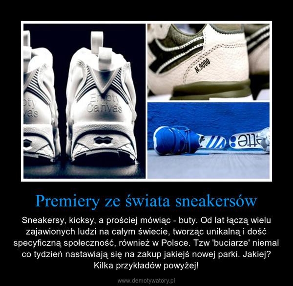 Premiery ze świata sneakersów – Sneakersy, kicksy, a prościej mówiąc - buty. Od lat łączą wielu zajawionych ludzi na całym świecie, tworząc unikalną i dość specyficzną społeczność, również w Polsce. Tzw 'buciarze' niemal co tydzień nastawiają się na zakup jakiejś nowej parki. Jakiej? Kilka przykładów powyżej!