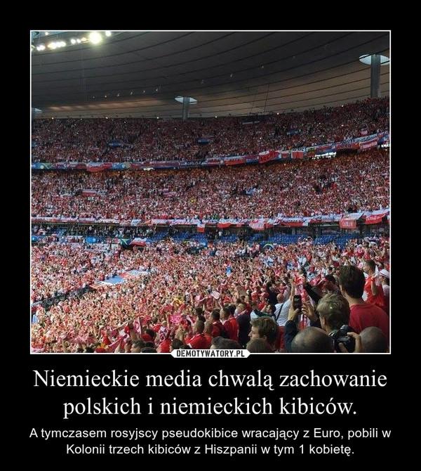 Niemieckie media chwalą zachowanie polskich i niemieckich kibiców. – A tymczasem rosyjscy pseudokibice wracający z Euro, pobili w Kolonii trzech kibiców z Hiszpanii w tym 1 kobietę.