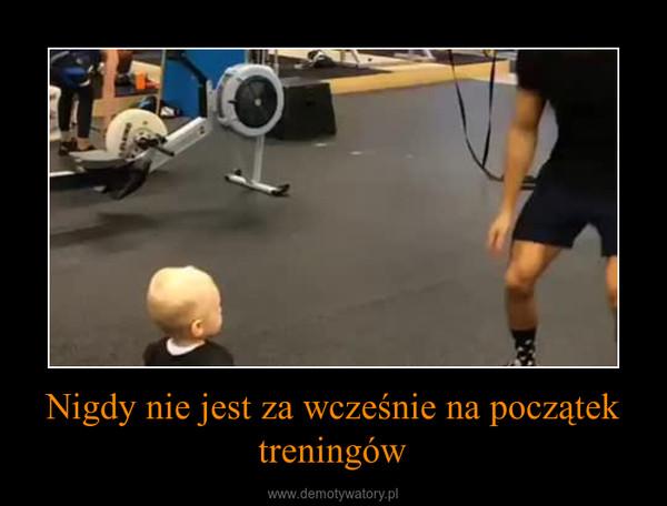 Nigdy nie jest za wcześnie na początek treningów –