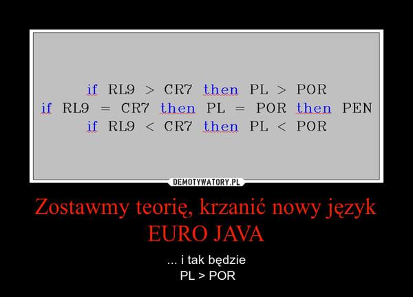 Zostawmy teorię, krzanić nowy językEURO JAVA – ... i tak będzie PL > POR