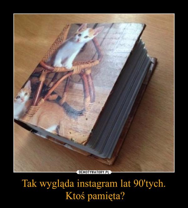 Tak wygląda instagram lat 90'tych. Ktoś pamięta? –