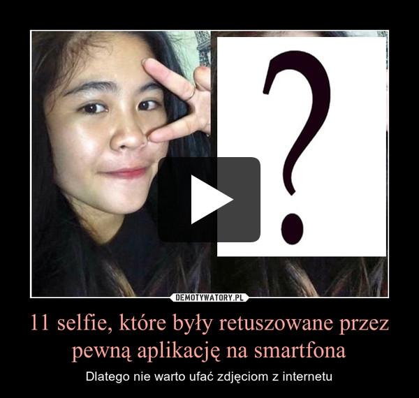 11 selfie, które były retuszowane przez pewną aplikację na smartfona – Dlatego nie warto ufać zdjęciom z internetu
