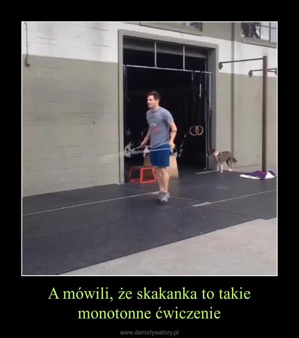 A mówili, że skakanka to takie monotonne ćwiczenie –