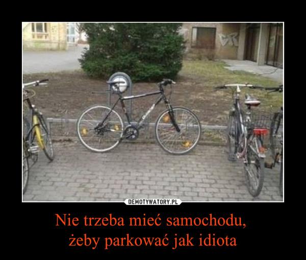 Nie trzeba mieć samochodu, żeby parkować jak idiota –