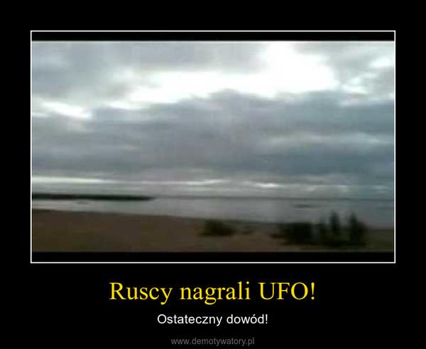 Ruscy nagrali UFO! – Ostateczny dowód!