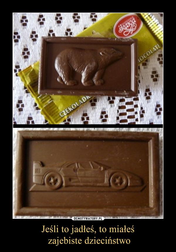 Jeśli to jadłeś, to miałeś zajebiste dzieciństwo –