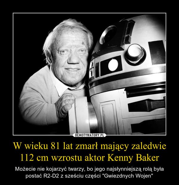 """W wieku 81 lat zmarł mający zaledwie 112 cm wzrostu aktor Kenny Baker – Możecie nie kojarzyć twarzy, bo jego najsłynniejszą rolą była postać R2-D2 z sześciu części """"Gwiezdnych Wojen"""""""
