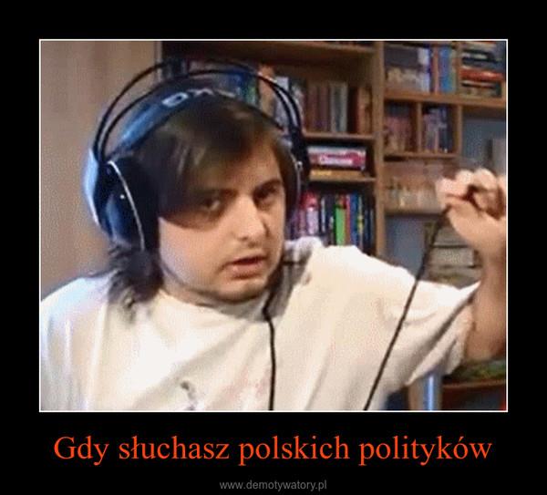 Gdy słuchasz polskich polityków –