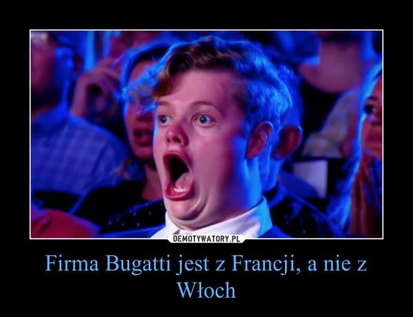 Firma Bugatti jest z Francji, a nie z Włoch –