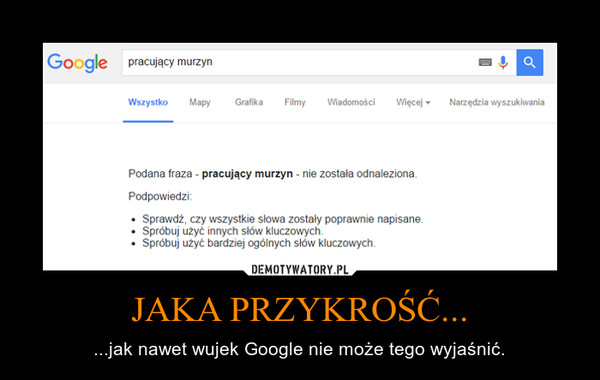 JAKA PRZYKROŚĆ... – ...jak nawet wujek Google nie może tego wyjaśnić.