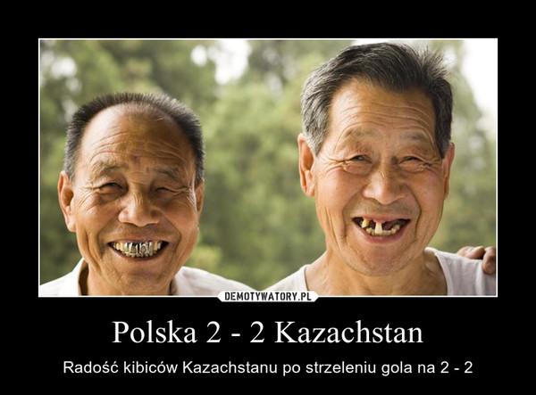 Polska 2 - 2 Kazachstan – Radość kibiców Kazachstanu po strzeleniu gola na 2 - 2