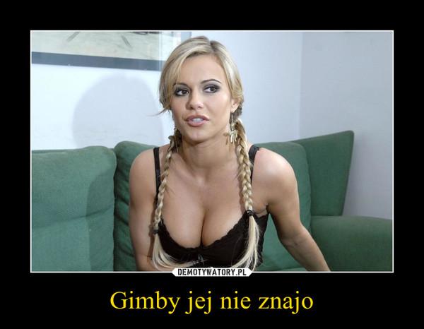 Gimby jej nie znajo –
