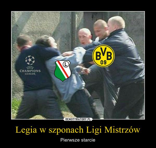 Legia w szponach Ligi Mistrzów – Pierwsze starcie