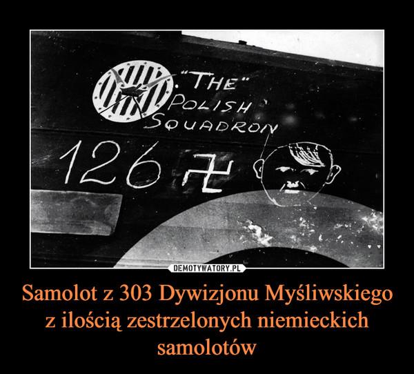 Samolot z 303 Dywizjonu Myśliwskiego z ilością zestrzelonych niemieckich samolotów –