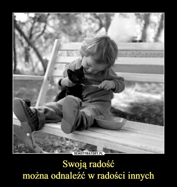 Swoją radośćmożna odnaleźć w radości innych –