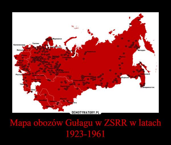 Mapa obozów Gułagu w ZSRR w latach 1923-1961 –