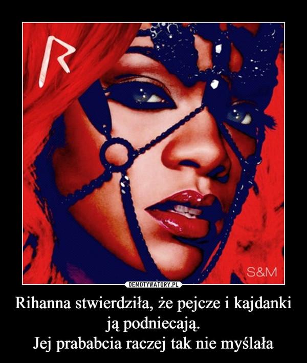 Rihanna stwierdziła, że pejcze i kajdanki ją podniecają.Jej prababcia raczej tak nie myślała –