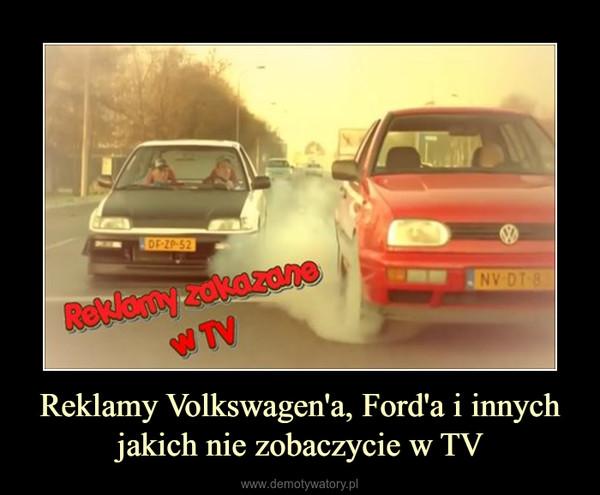 Reklamy Volkswagen'a, Ford'a i innych jakich nie zobaczycie w TV –