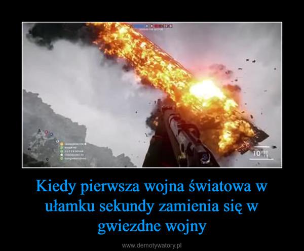 Kiedy pierwsza wojna światowa w ułamku sekundy zamienia się w gwiezdne wojny –