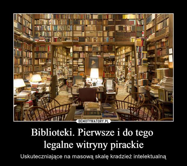 Biblioteki. Pierwsze i do tego legalne witryny pirackie – Uskuteczniające na masową skalę kradzież intelektualną