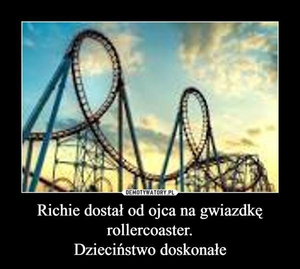 Richie dostał od ojca na gwiazdkę rollercoaster.Dzieciństwo doskonałe –