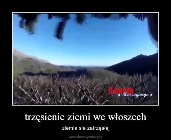 trzęsienie ziemi we włoszech – ziemia sie zatrzęsłą