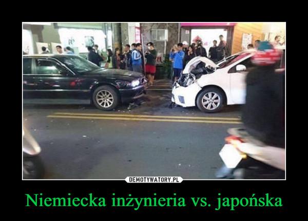 Niemiecka inżynieria vs. japońska –