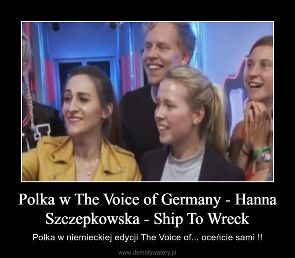 Polka w The Voice of Germany - Hanna Szczepkowska - Ship To Wreck – Polka w niemieckiej edycji The Voice of... oceńcie sami !!