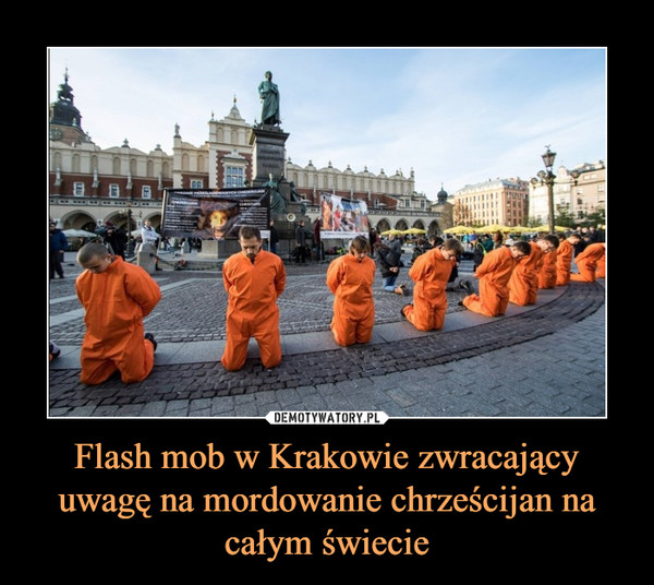 Flash mob w Krakowie zwracający uwagę na mordowanie chrześcijan na całym świecie –