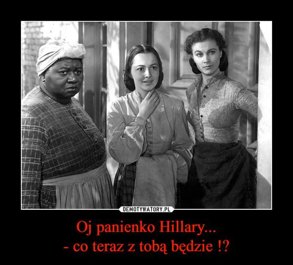 Oj panienko Hillary...- co teraz z tobą będzie !? –