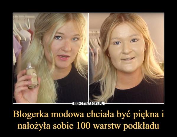 Blogerka modowa chciała być piękna i nałożyła sobie 100 warstw podkładu –