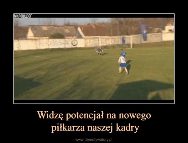 Widzę potencjał na nowego piłkarza naszej kadry –