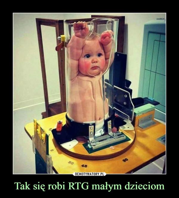 Tak się robi RTG małym dzieciom –