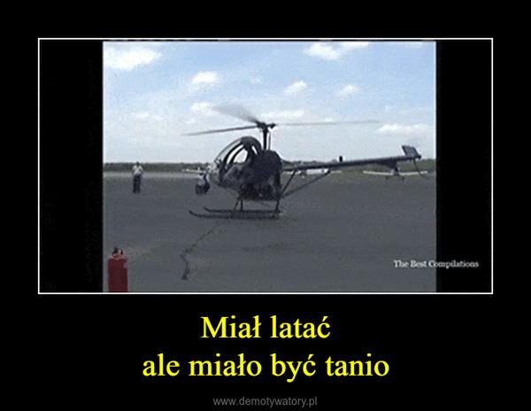 Miał lataćale miało być tanio –