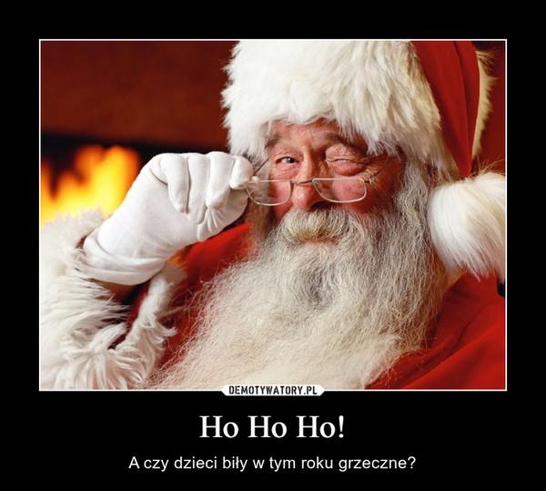 Ho Ho Ho! – A czy dzieci biły w tym roku grzeczne?