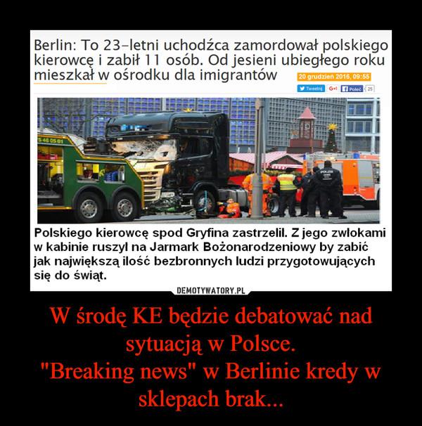 """W środę KE będzie debatować nad sytuacją w Polsce.""""Breaking news"""" w Berlinie kredy w sklepach brak... –"""
