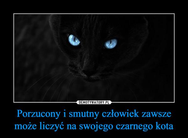 Porzucony i smutny człowiek zawsze może liczyć na swojego czarnego kota –
