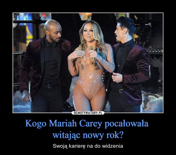 Kogo Mariah Carey pocałowała witając nowy rok? – Swoją karierę na do widzenia