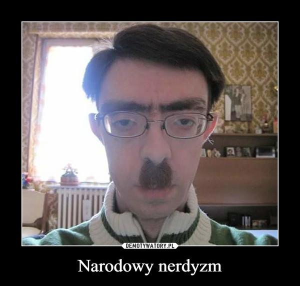 Narodowy nerdyzm –