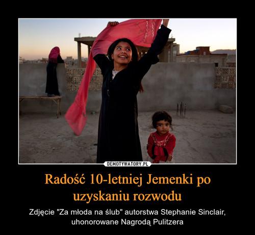 Radość 10-letniej Jemenki po uzyskaniu rozwodu