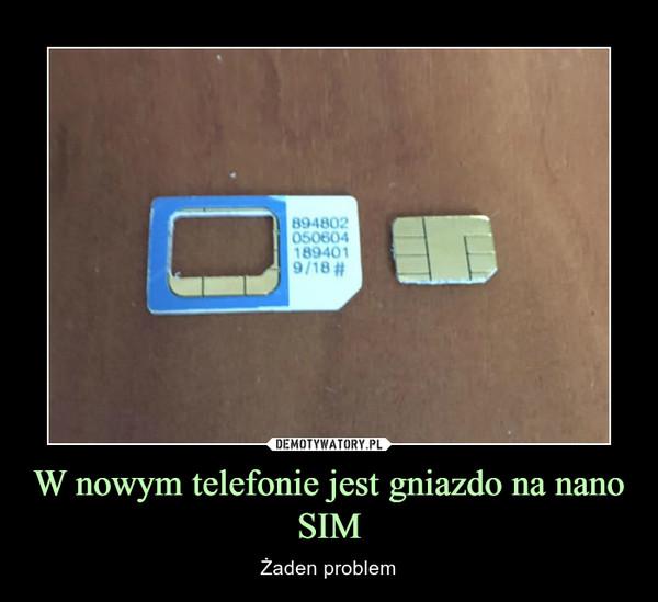 W nowym telefonie jest gniazdo na nano SIM – Żaden problem