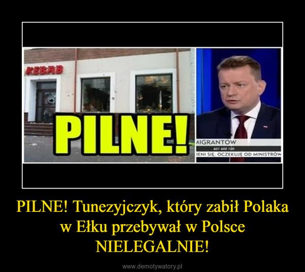PILNE! Tunezyjczyk, który zabił Polaka w Ełku przebywał w Polsce NIELEGALNIE! –