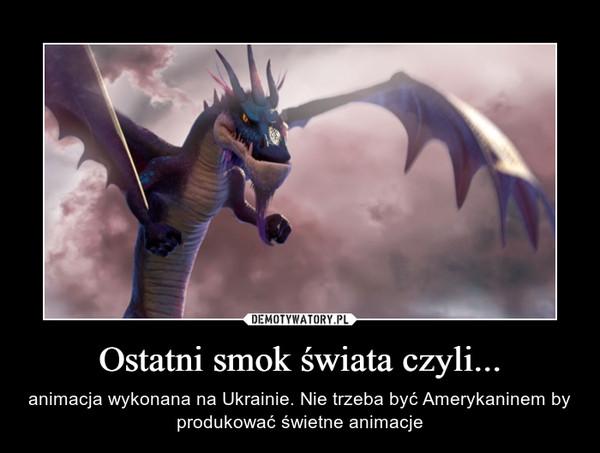 Ostatni smok świata czyli... – animacja wykonana na Ukrainie. Nie trzeba być Amerykaninem by produkować świetne animacje